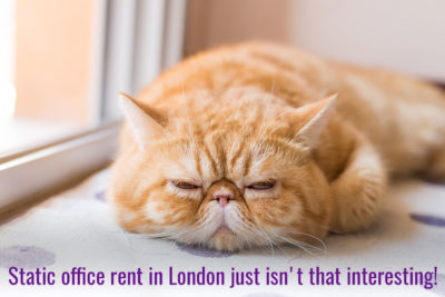Static office rent in London just isn't that interesting!