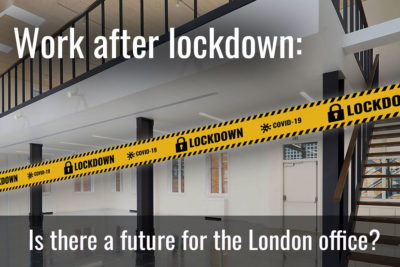 Work after lockdown: is there a future for the London office?
