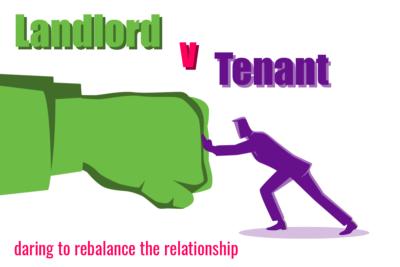 Landlord v Tenant: daring to rebalance the relationship