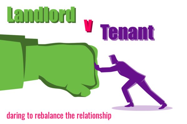 Landlord v Tenant: daring to rebalance the relationship