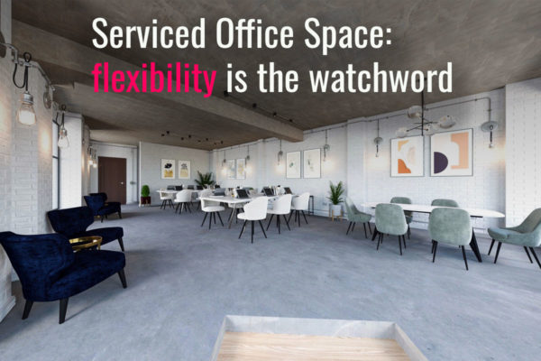 Serviced Office Space: flexibility is the watchword