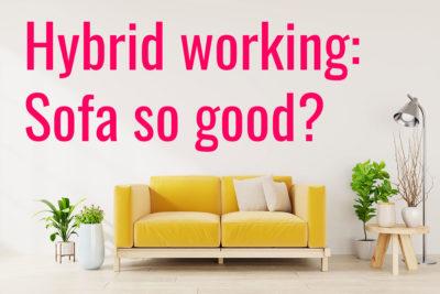 Hybrid working: Sofa so good?